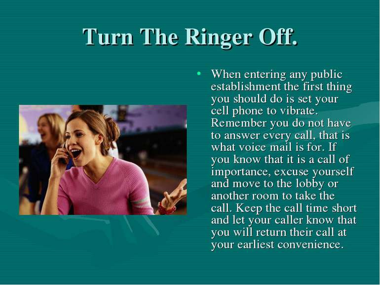 Turn The Ringer Off. When entering any public establishment the first thing y...