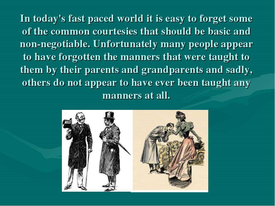 In today's fast paced world it is easy to forget some of the common courtesie...