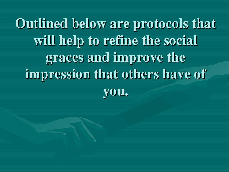 Outlined below are protocols that will help to refine the social graces and i...