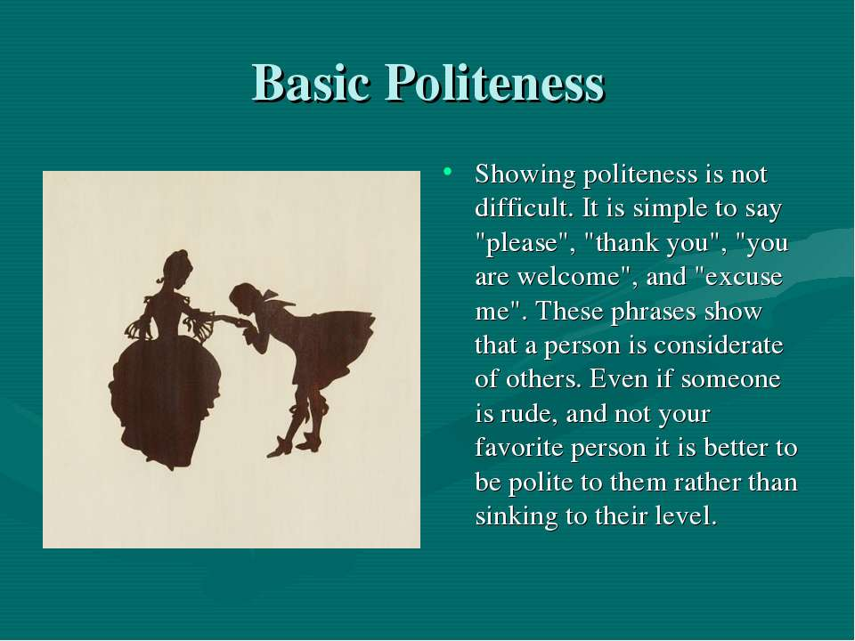 "Basic Politeness Showing politeness is not difficult. It is simple to say ""pl..."