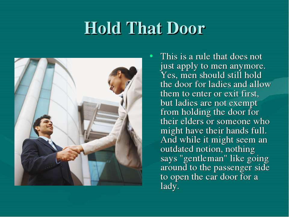Hold That Door This is a rule that does not just apply to men anymore. Yes, m...