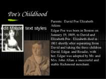 Poe's Childhood Parents: David Poe Elizabeth Atkins Edgar Poe was born in Bos...