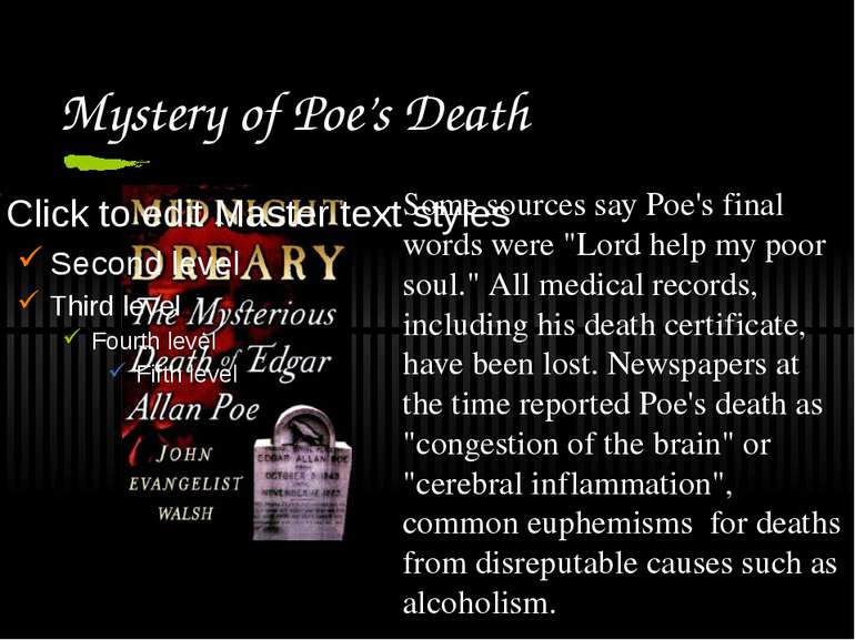 "Mystery of Poe's Death Some sources say Poe's final words were ""Lord help my ..."