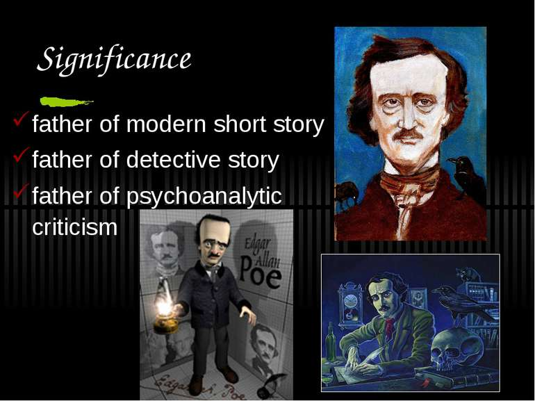 Significance father of modern short story father of detective story father of...