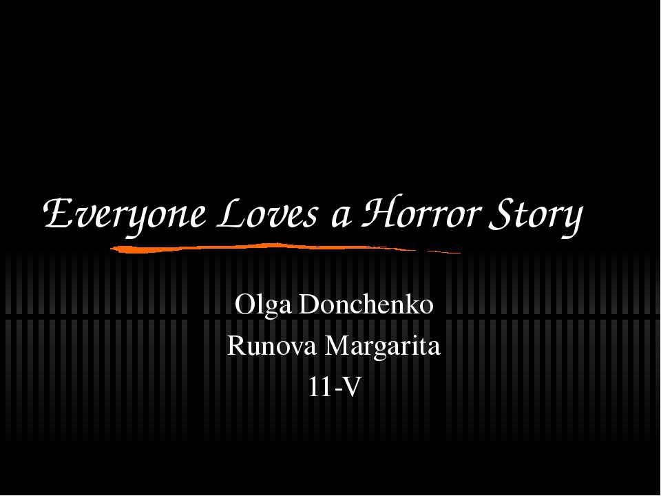 Everyone Loves a Horror Story Olga Donchenko Runova Margarita 11-V