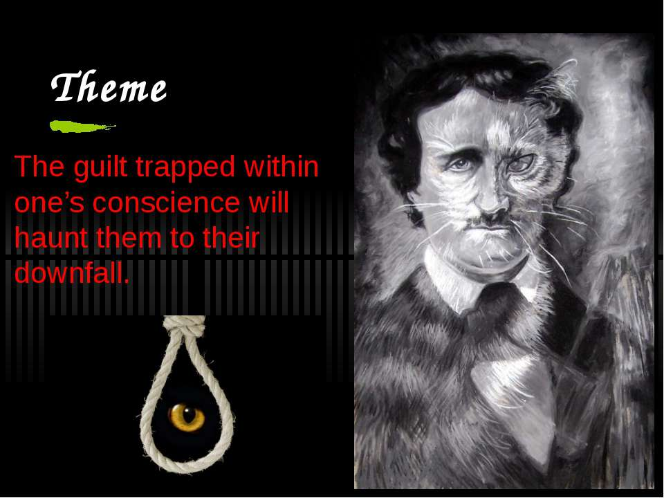 Theme The guilt trapped within one's conscience will haunt them to their down...