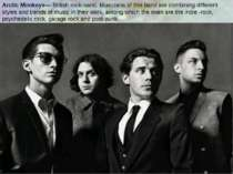 Arctic Monkeys— British rock-band. Musicians of this band are combining diffe...