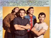 The band was founded in 2002 in a suburb of Sheffield. The band released five...