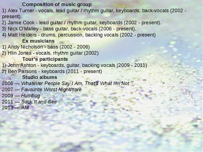 Composition of music group 1) Alex Turner - vocals, lead guitar / rhythm guit...