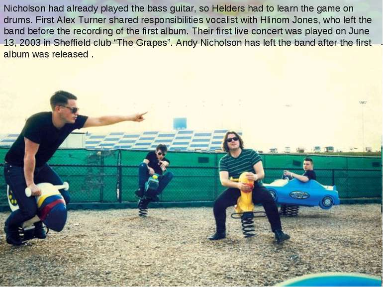 Nicholson had already played the bass guitar, so Helders had to learn the gam...