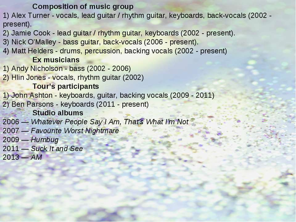 Composition of music group 1) Alex Turner - vocals, lead guitar / rhythm guit...