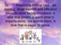 3) Practicing mutual love - an abiding, deep warmth and affection towards oth...