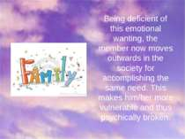Being deficient of this emotional wanting, the member now moves outwards in t...
