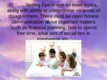 2) Seeing Eye to eye on main topics, along with ability to compromise on area...