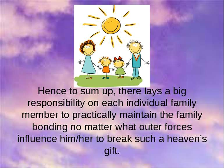 Hence to sum up, there lays a big responsibility on each individual family me...
