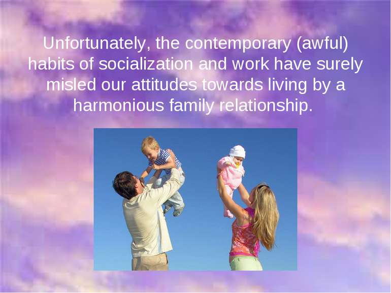 Unfortunately, the contemporary (awful) habits of socialization and work have...