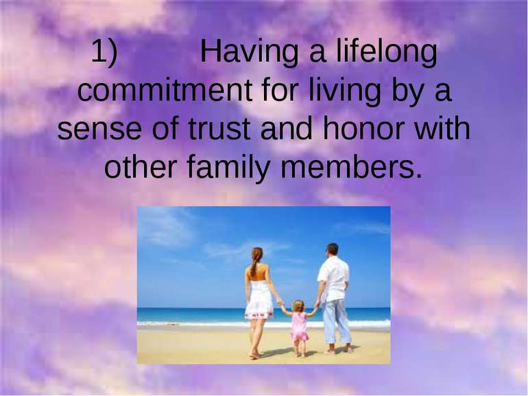 1) Having a lifelong commitment for living by a sense of trust and honor with...
