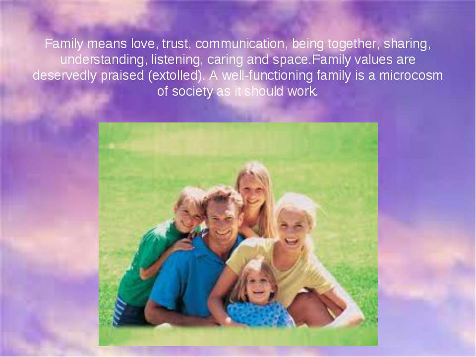 Family means love, trust, communication, being together, sharing, understandi...