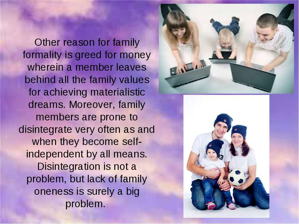 Other reason for family formality is greed for money wherein a member leaves ...