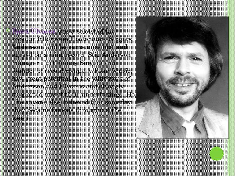 Bjorn Ulvaeus was a soloist of the popular folk group Hootenanny Singers. And...