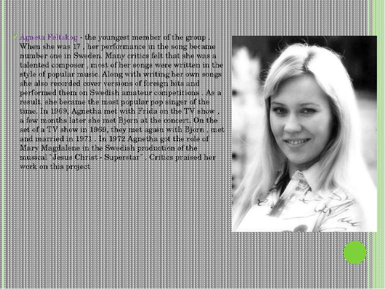 Agneta Feltskog - the youngest member of the group . When she was 17 , her pe...