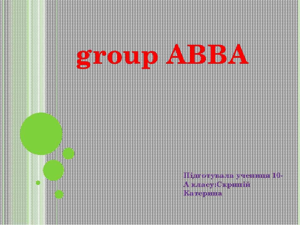 group ABBA Підготувала учениця 10-А класу:Скрипій Катерина