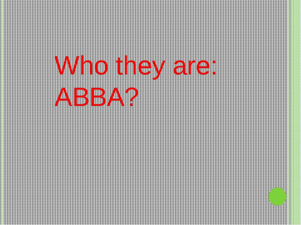 Who they are: ABBA?