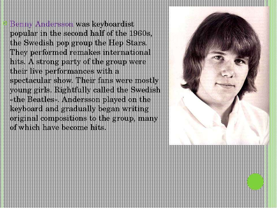 Benny Andersson was keyboardist popular in the second half of the 1960s, the ...