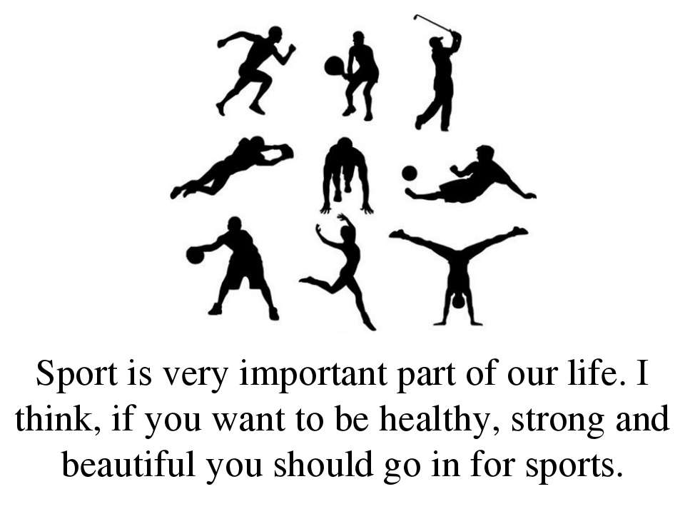 Sport is very important part of our life. I think, if you want to be healthy,...