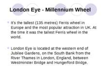 London Eye - Millennium Wheel It's the tallest (135 metres) Ferris wheel in E...
