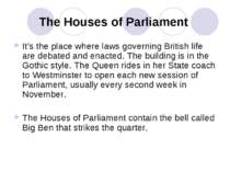 The Houses of Parliament It's the place where laws governing British life are...