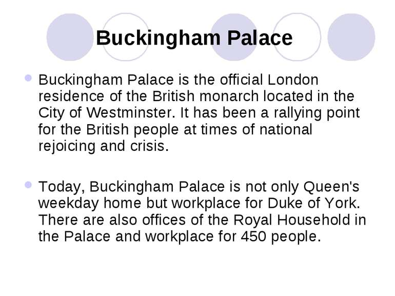 Buckingham Palace Buckingham Palace is the official London residence of the B...