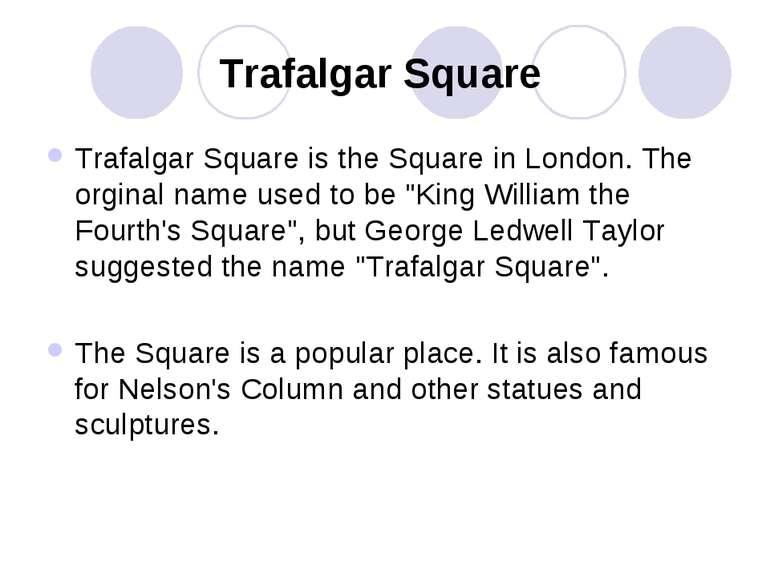 Trafalgar Square Trafalgar Square is the Square in London. The orginal name u...