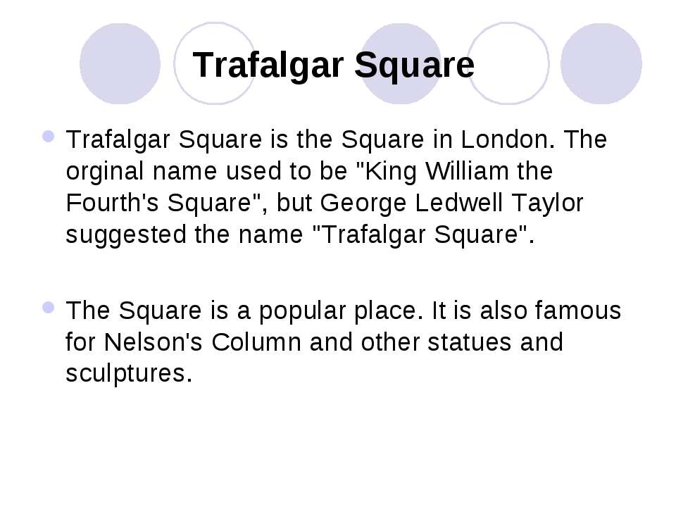 Trafalgar Square Trafalgar Square is the Square in London. The orginal name u...