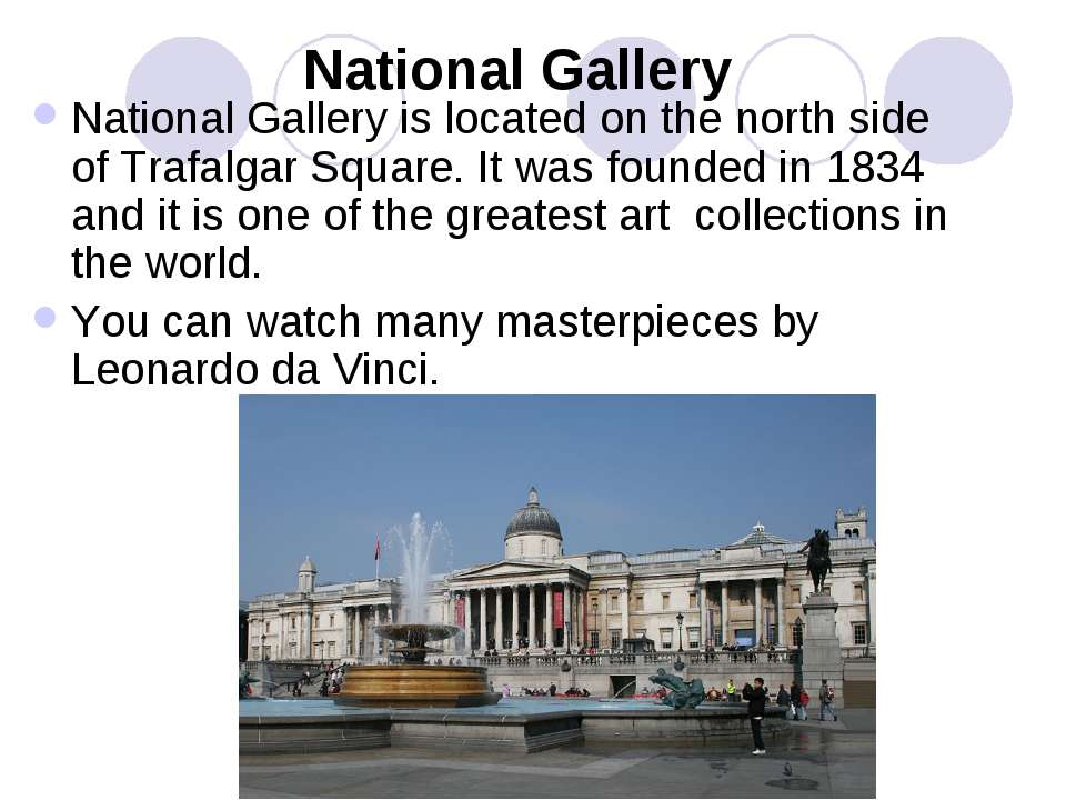 National Gallery National Gallery is located on the north side of Trafalgar S...