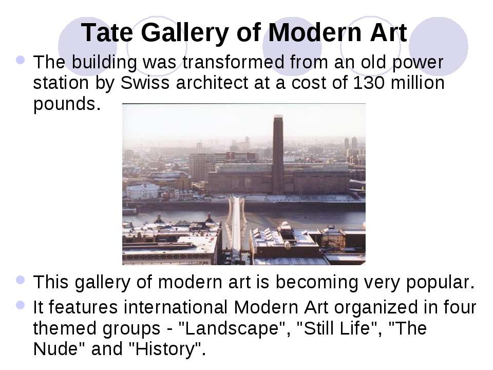 Tate Gallery of Modern Art The building was transformed from an old power sta...