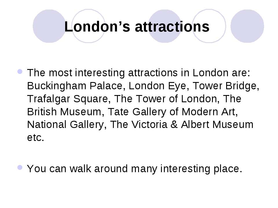 London's attractions The most interesting attractions in London are: Buckingh...