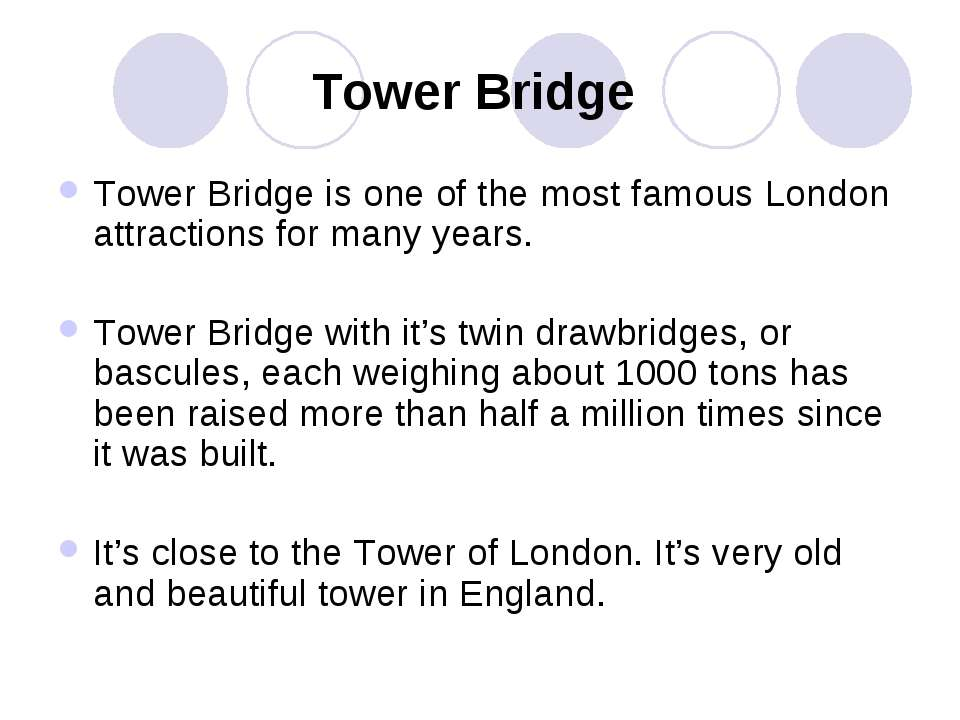 Tower Bridge Tower Bridge is one of the most famous London attractions for ma...