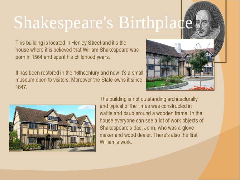 Shakespeare's Birthplace This building is located in Henley Street and it's t...