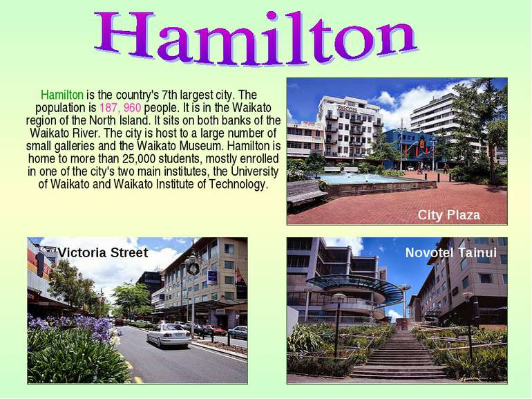 Hamilton is the country's 7th largest city. The population is 187, 960 people...