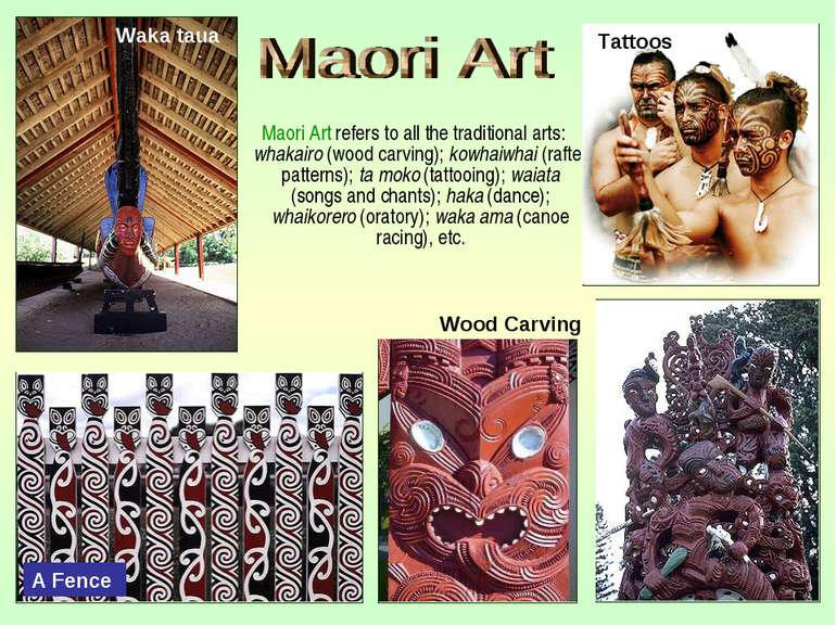 Maori Art refers to all the traditional arts: whakairo (wood carving); kowhai...