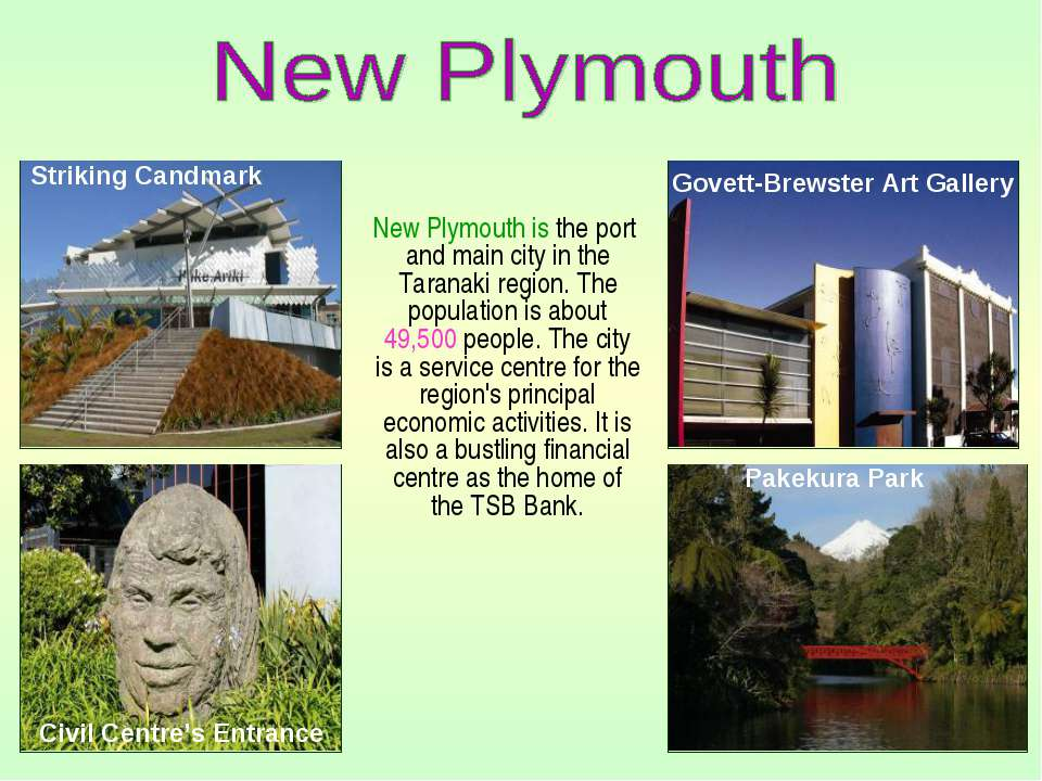 New Plymouth is the port and main city in the Taranaki region. The population...