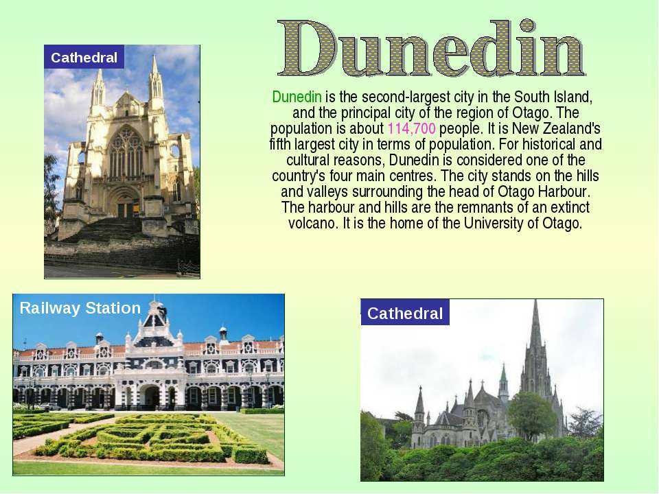 Dunedin is the second-largest city in the South Island, and the principal cit...