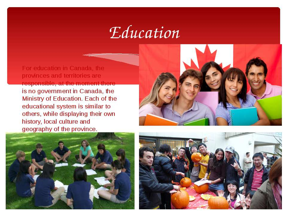 For education in Canada, the provinces and territories are responsible, at th...