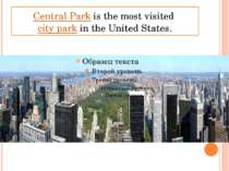 Central Park is the most visited city park in the United States.