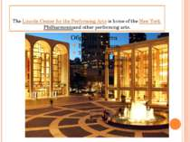 The Lincoln Center for the Performing Arts is home of the New York Philharmon...