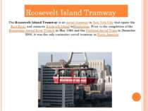 Roosevelt Island Tramway The Roosevelt Island Tramway is an aerial tramway in...