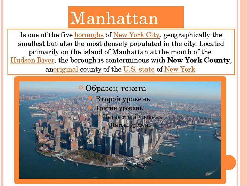 Manhattan Is one of the five boroughs of New York City, geographically the sm...