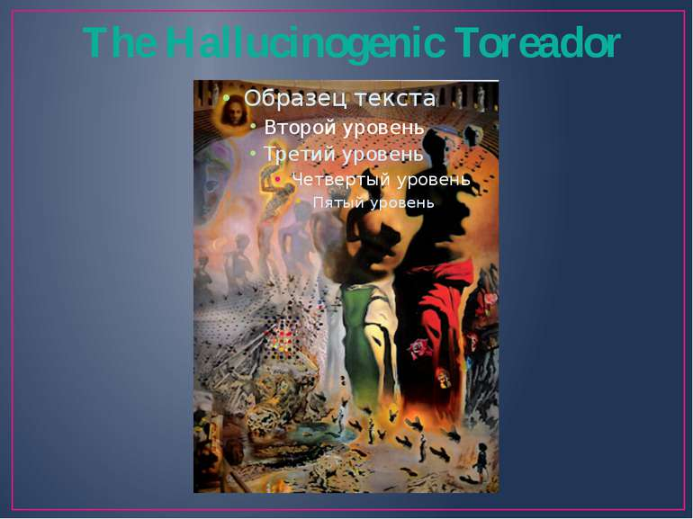 The Hallucinogenic Toreador