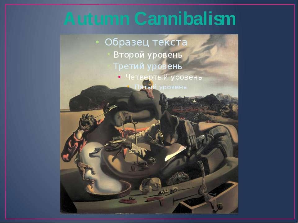 Autumn Cannibalism